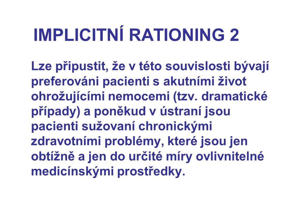 IMPLICITNÍ RATIONING 2 Lze připustit, že v této souvislosti bývají preferováni pacienti s akutními život ohrožujícími nemocemi (tzv.