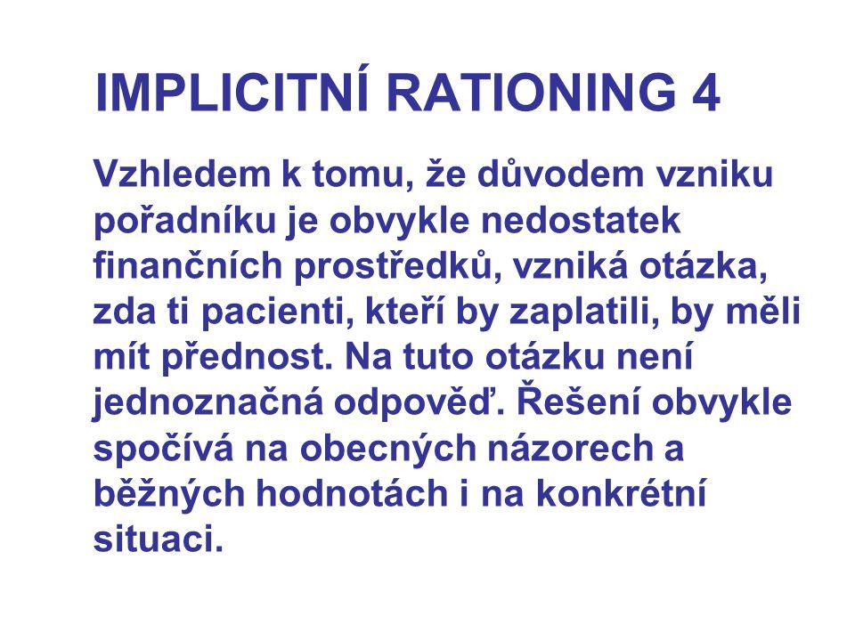IMPLICITNÍ RATIONING 4 Vzhledem k tomu, že důvodem vzniku pořadníku je obvykle nedostatek finančních prostředků, vzniká otázka, zda ti pacienti, kteří by zaplatili, by měli mít přednost.
