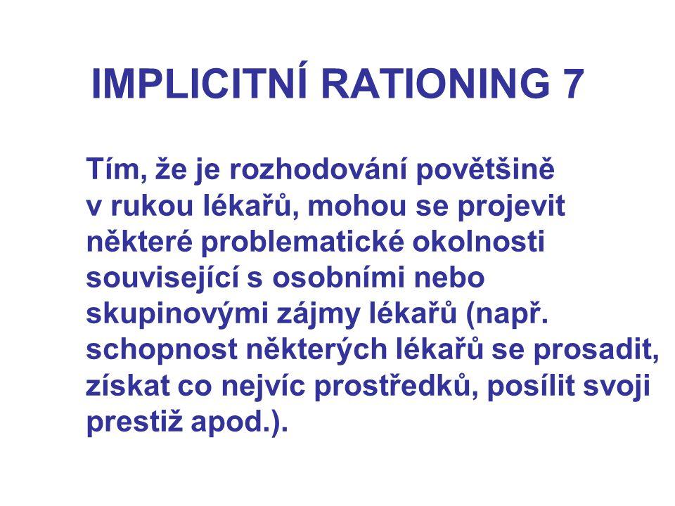 IMPLICITNÍ RATIONING 7 Tím, že je rozhodování povětšině v rukou lékařů, mohou se projevit některé problematické okolnosti související s osobními nebo skupinovými zájmy lékařů (např.