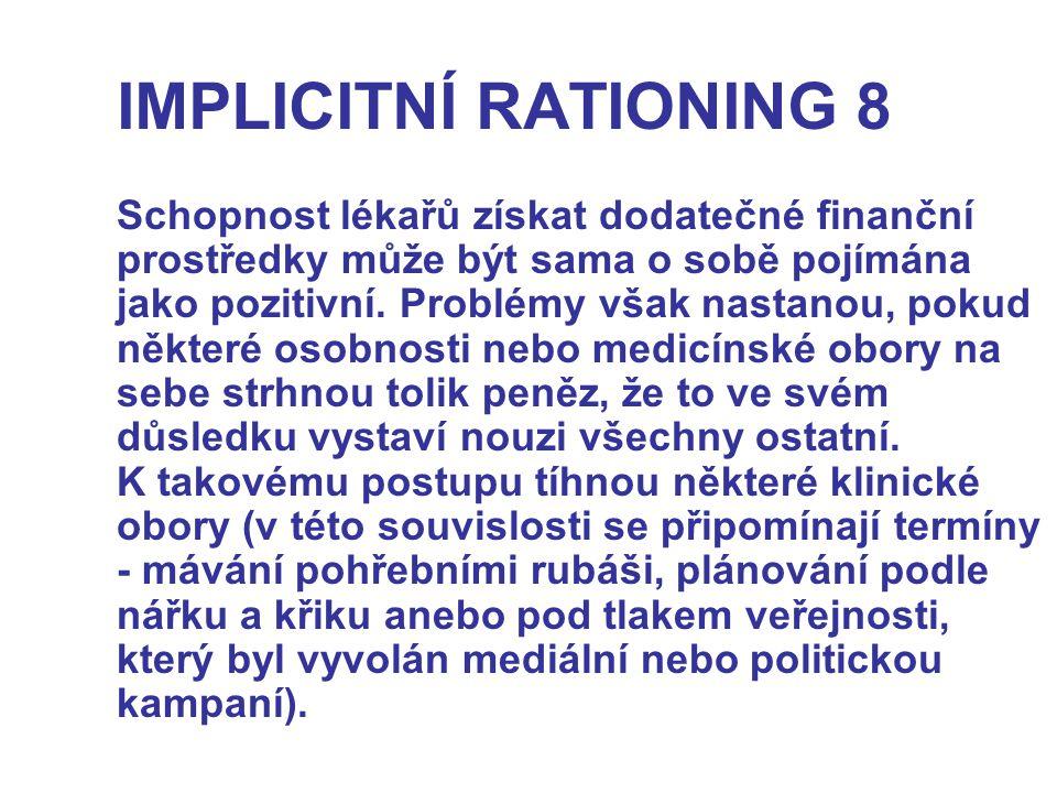 IMPLICITNÍ RATIONING 8 Schopnost lékařů získat dodatečné finanční prostředky může být sama o sobě pojímána jako pozitivní.