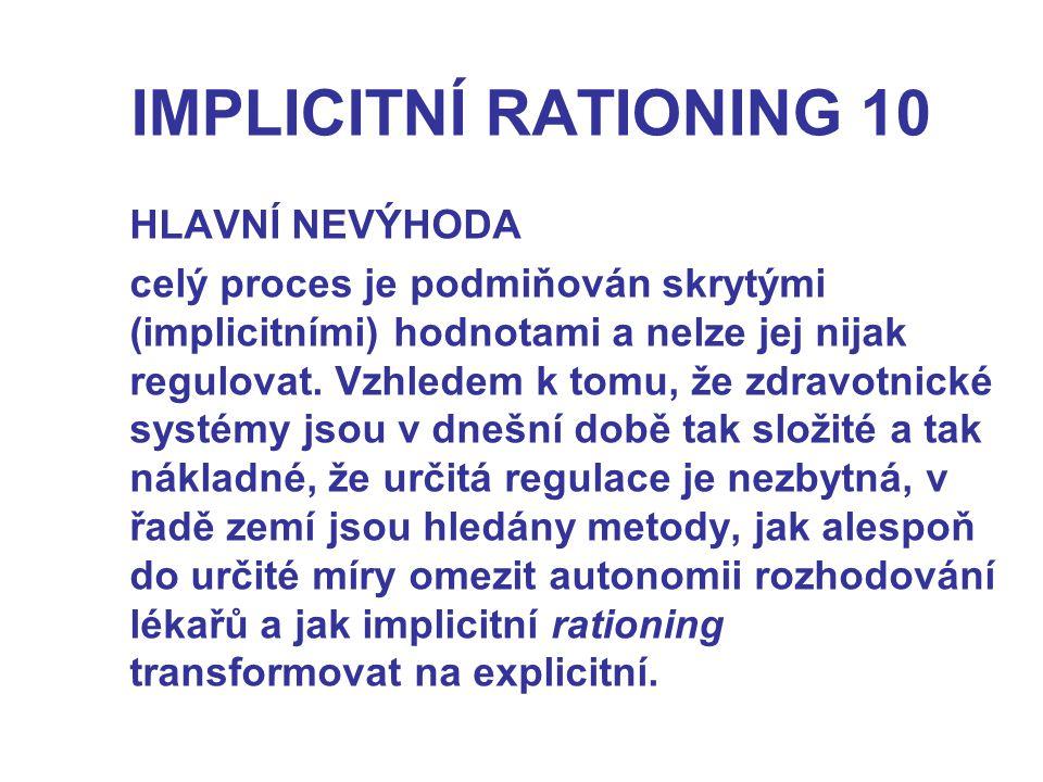 IMPLICITNÍ RATIONING 10 HLAVNÍ NEVÝHODA celý proces je podmiňován skrytými (implicitními) hodnotami a nelze jej nijak regulovat.