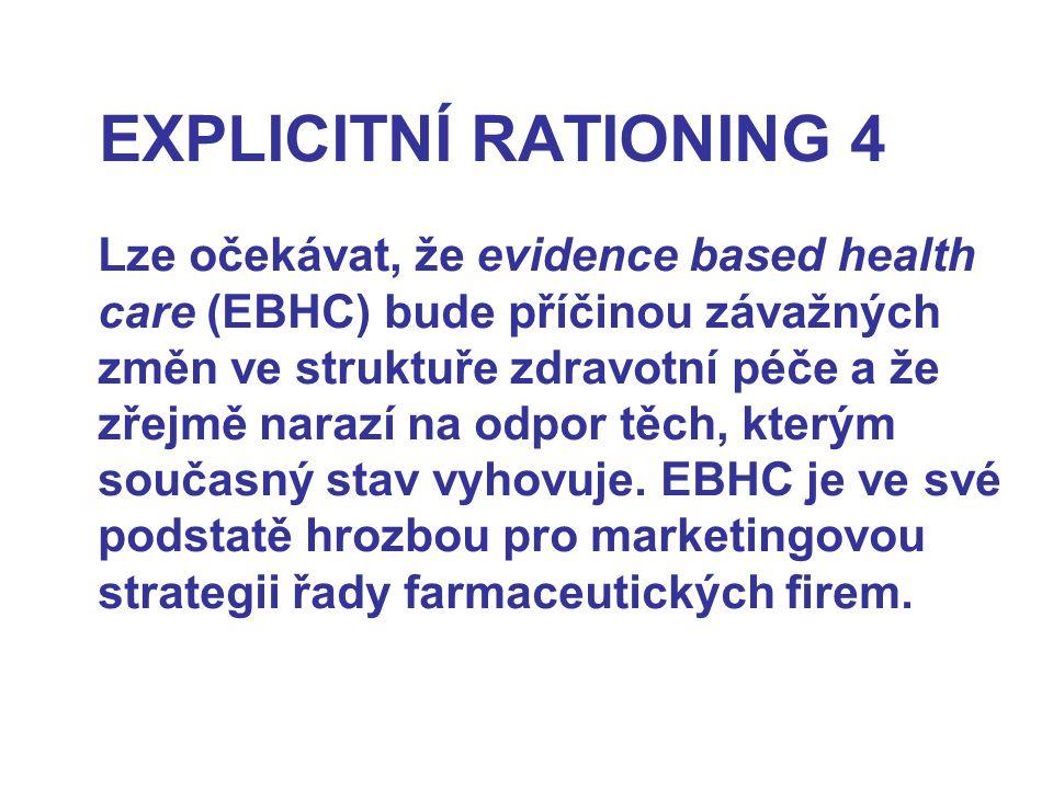 EXPLICITNÍ RATIONING 4 Lze očekávat, že evidence based health care (EBHC) bude příčinou závažných změn ve struktuře zdravotní péče a že zřejmě narazí na odpor těch, kterým současný stav vyhovuje.