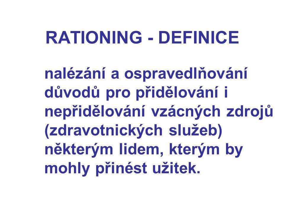 RATIONING - DEFINICE nalézání a ospravedlňování důvodů pro přidělování i nepřidělování vzácných zdrojů (zdravotnických služeb) některým lidem, kterým by mohly přinést užitek.