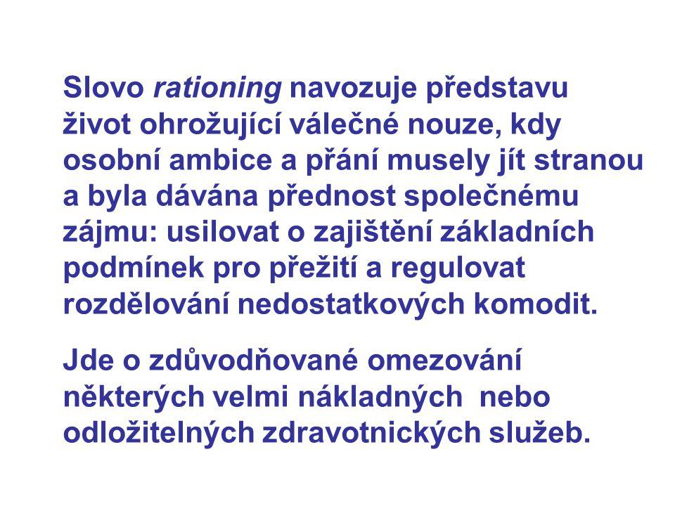 EXPLICITNÍ RATIONING 7 Pokud se tyto problémy považují za problémy veřejné, sociální a politické, potom i mechanismus volby o poskytnutí či neposkytnutí zdravotnické služby i o případných důsledcích je věcí veřejnou (samozřejmě při respektování práva pacienta na soukromí).