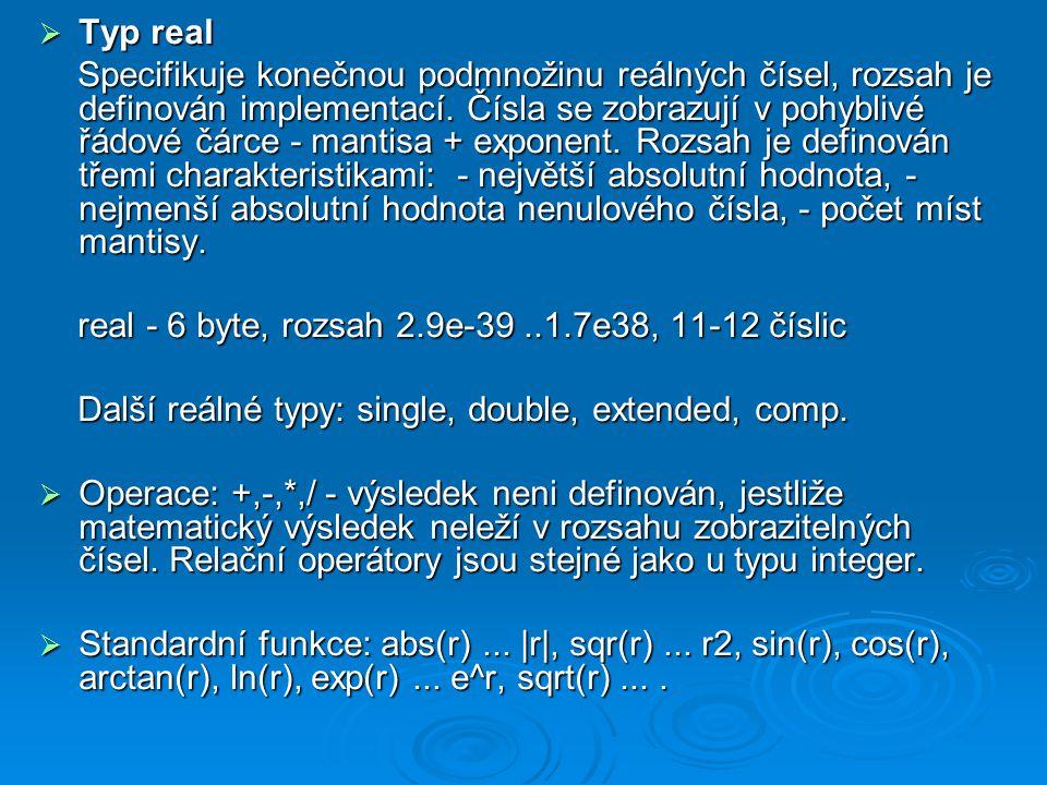  Typ real Specifikuje konečnou podmnožinu reálných čísel, rozsah je definován implementací. Čísla se zobrazují v pohyblivé řádové čárce - mantisa + e