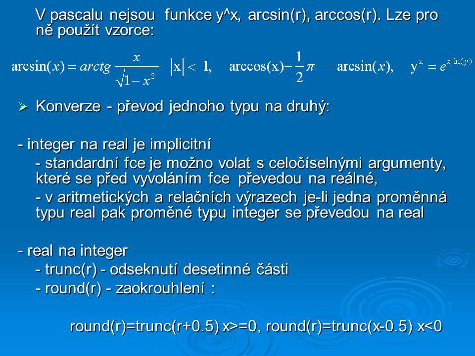 V pascalu nejsou funkce y^x, arcsin(r), arccos(r). Lze pro ně použít vzorce: V pascalu nejsou funkce y^x, arcsin(r), arccos(r). Lze pro ně použít vzor