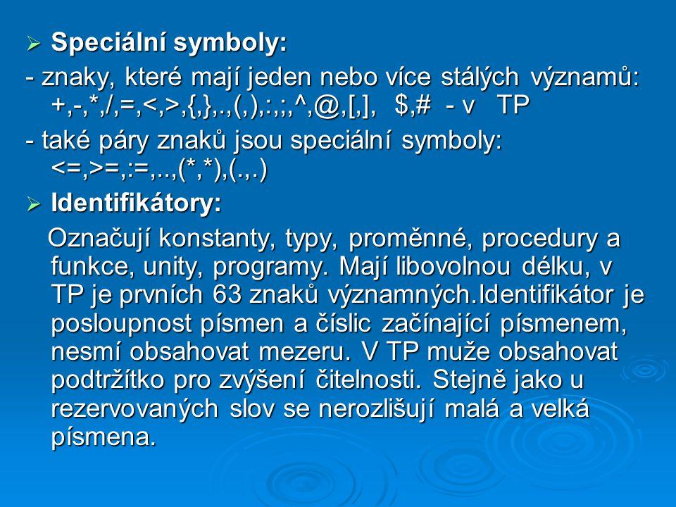  Speciální symboly: - znaky, které mají jeden nebo více stálých významů: +,-,*,/,=,,{,},.,(,),:,;,^,@,[,], $,# - v TP - také páry znaků jsou speciáln