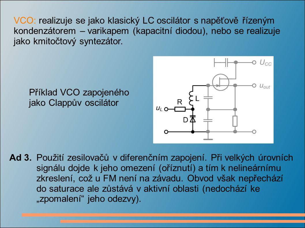 Ad 3.Použití zesilovačů v diferenčním zapojení. Při velkých úrovních signálu dojde k jeho omezení (oříznutí) a tím k nelineárnímu zkreslení, což u FM