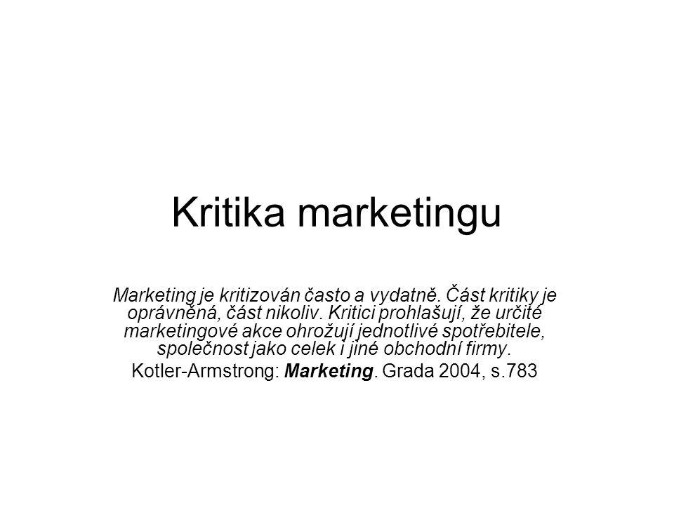 Kritika marketingu Marketing je kritizován často a vydatně. Část kritiky je oprávněná, část nikoliv. Kritici prohlašují, že určité marketingové akce o