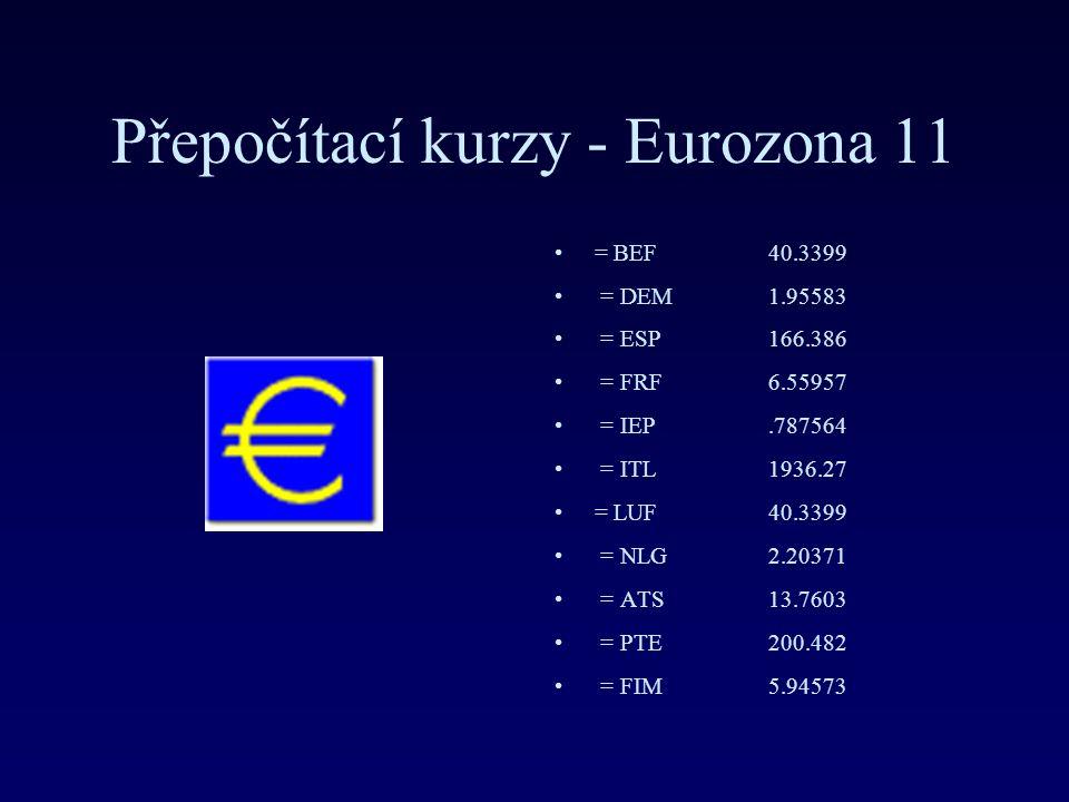 Přepočítací kurzy - Eurozona 11 = BEF 40.3399 = DEM 1.95583 = ESP 166.386 = FRF 6.55957 = IEP.787564 = ITL 1936.27 = LUF 40.3399 = NLG 2.20371 = ATS 13.7603 = PTE 200.482 = FIM 5.94573