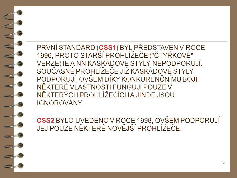 2 PRVNÍ STANDARD (CSS1) BYL PŘEDSTAVEN V ROCE 1996, PROTO STARŠÍ PROHLÍŽEČE ( ČTYŘKOVÉ VERZE) IE A NN KASKÁDOVÉ STYLY NEPODPORUJÍ.
