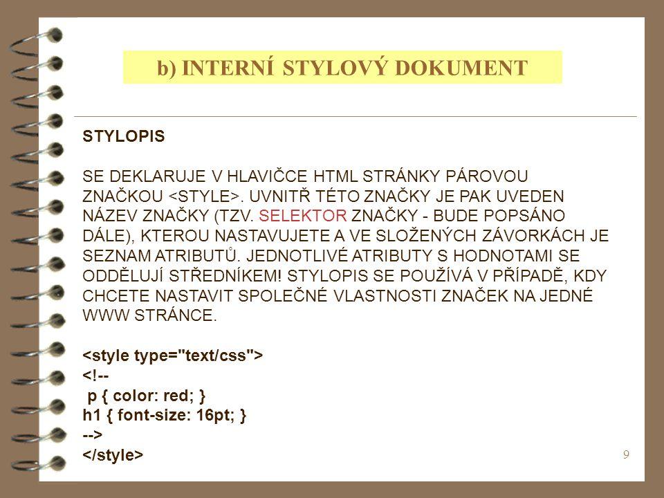 9 STYLOPIS SE DEKLARUJE V HLAVIČCE HTML STRÁNKY PÁROVOU ZNAČKOU.