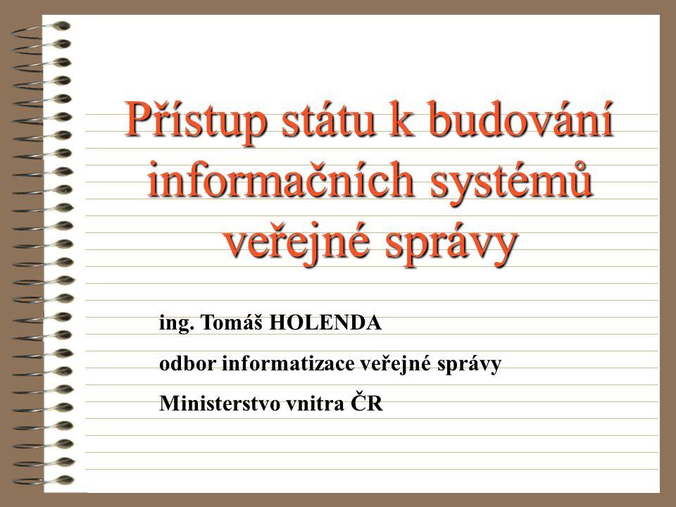 Přístup státu k budování informačních systémů veřejné správy ing.