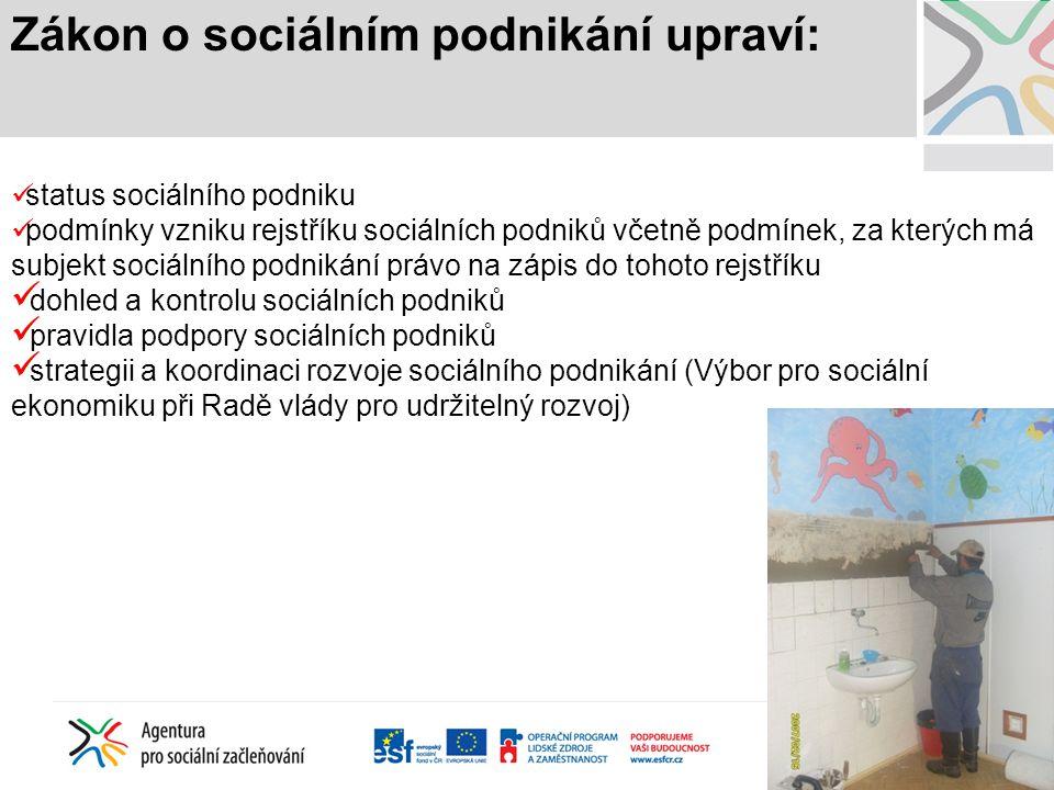 Zákon o sociálním podnikání upraví: status sociálního podniku podmínky vzniku rejstříku sociálních podniků včetně podmínek, za kterých má subjekt soci