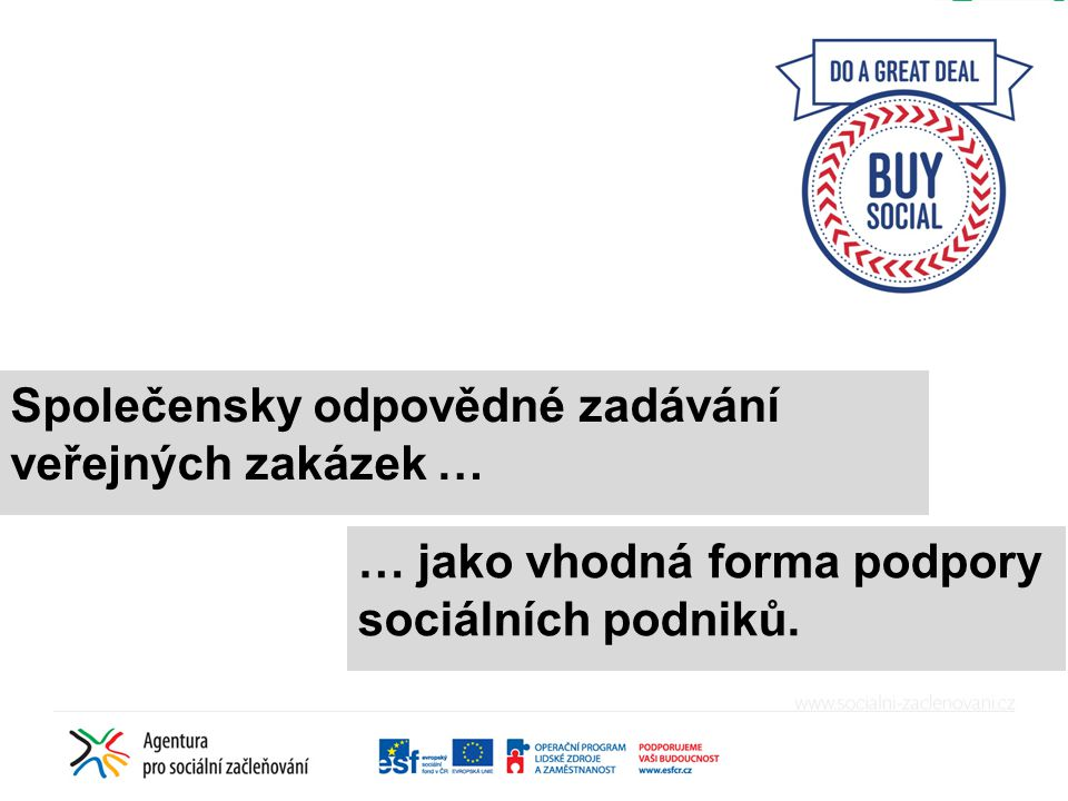 Společensky odpovědné zadávání veřejných zakázek … … jako vhodná forma podpory sociálních podniků.