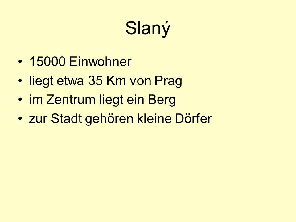 Slaný 15000 Einwohner liegt etwa 35 Km von Prag im Zentrum liegt ein Berg zur Stadt gehören kleine Dörfer