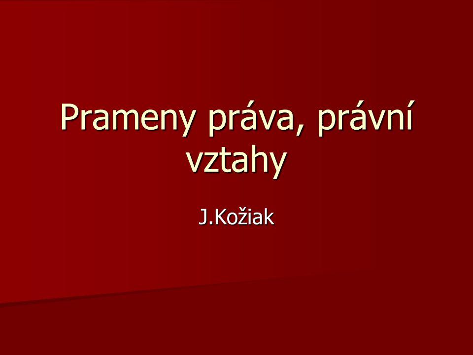 Prameny práva, právní vztahy J.Kožiak