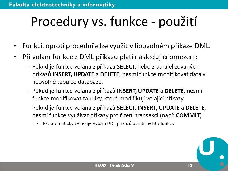 Procedury vs. funkce - použití Funkci, oproti proceduře lze využít v libovolném příkaze DML.