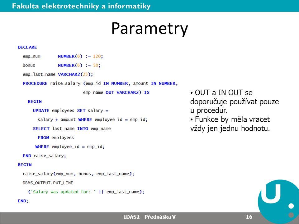 Parametry 16 OUT a IN OUT se doporučuje používat pouze u procedur.