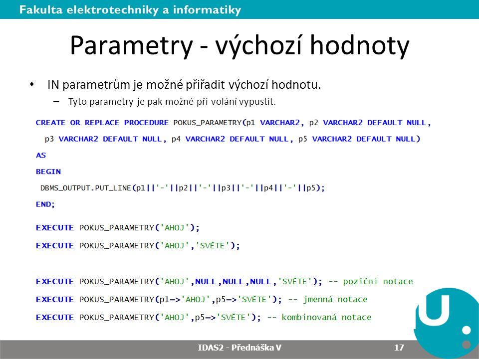 Parametry - výchozí hodnoty IN parametrům je možné přiřadit výchozí hodnotu.