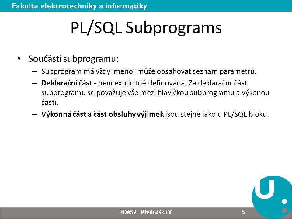 PL/SQL Subprograms Součásti subprogramu: – Subprogram má vždy jméno; může obsahovat seznam parametrů.