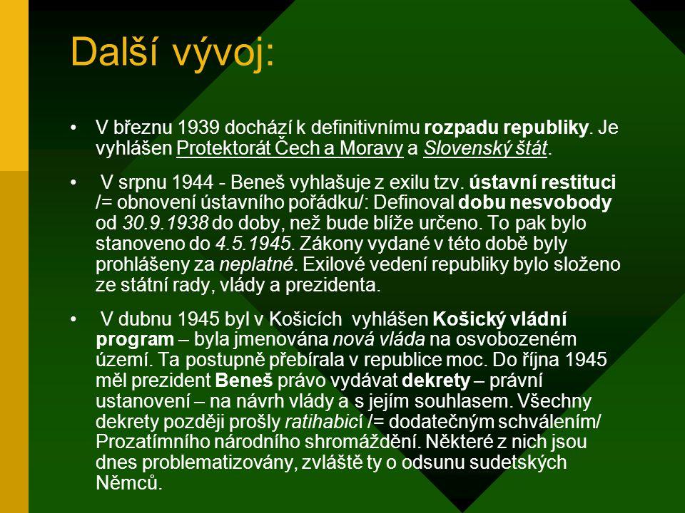 2. Druhá republika 1. října 1938 –14. března 1939 V r. 1938 začala u nás likvidace ústavnosti. 30.9. Mnichovská dohoda, změněny naše státní hranice, c