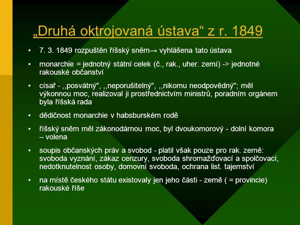 """""""Dubnová ústava"""" z r. 1848 Nejstarší ústava (""""první oktrojovaná"""" = vládou vnucená) platila pro habsburskou monarchii (bez Uher) v čele státu - císař,"""