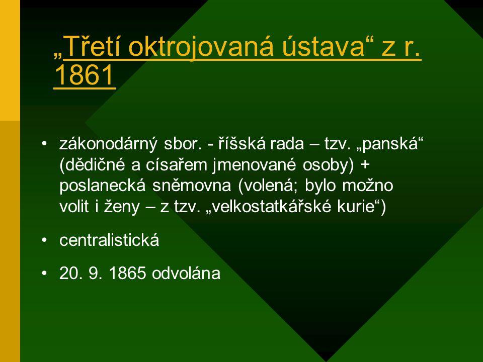 """""""Druhá oktrojovaná ústava"""" z r. 1849 7. 3. 1849 rozpuštěn říšský sněm→ vyhlášena tato ústava monarchie = jednotný státní celek (č., rak., uher. zemí)"""