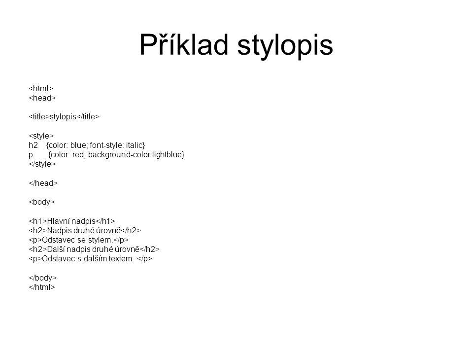 Příklad stylopis stylopis h2{color: blue; font-style: italic} p {color: red; background-color:lightblue} Hlavní nadpis Nadpis druhé úrovně Odstavec se