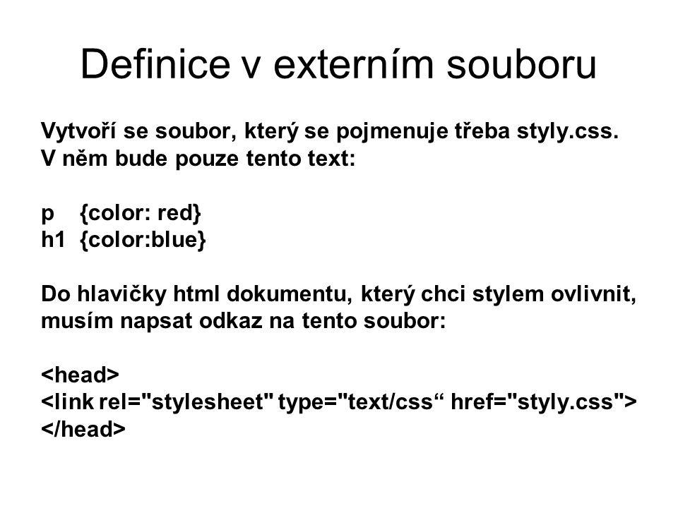 Definice v externím souboru Vytvoří se soubor, který se pojmenuje třeba styly.css. V něm bude pouze tento text: p {color: red} h1 {color:blue} Do hlav