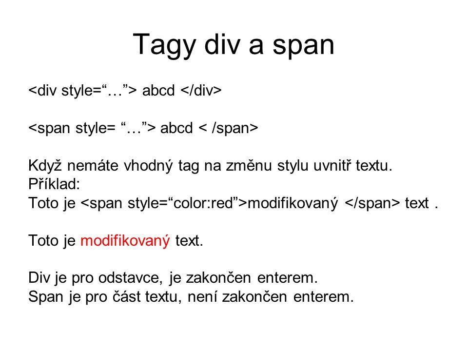 Tagy div a span abcd Když nemáte vhodný tag na změnu stylu uvnitř textu. Příklad: Toto je modifikovaný text. Div je pro odstavce, je zakončen enterem.