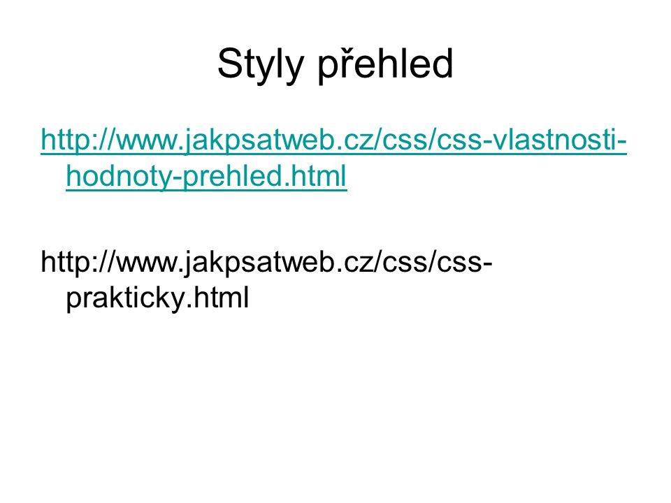 Styly přehled http://www.jakpsatweb.cz/css/css-vlastnosti- hodnoty-prehled.html http://www.jakpsatweb.cz/css/css- prakticky.html