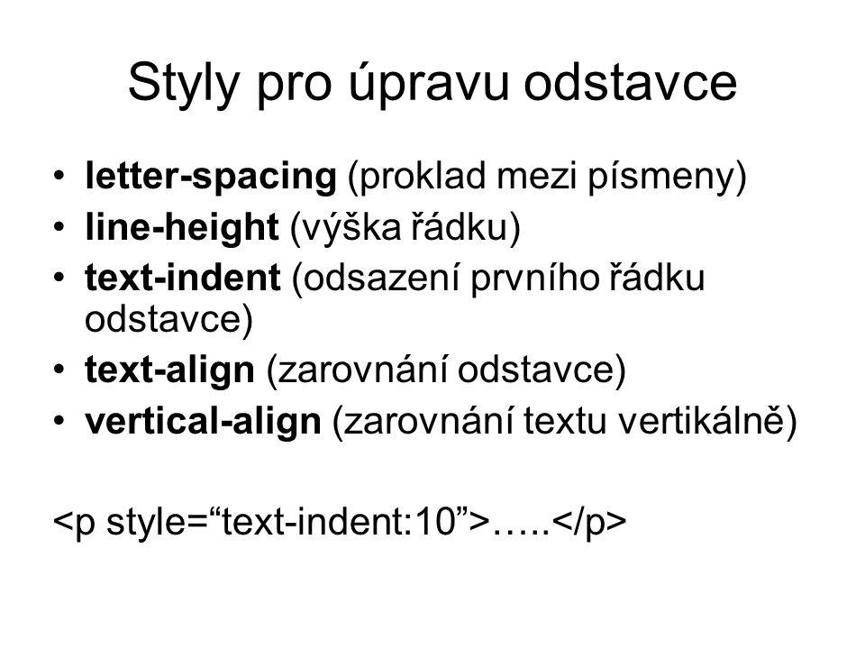 Styly pro úpravu odstavce letter-spacing (proklad mezi písmeny) line-height (výška řádku) text-indent (odsazení prvního řádku odstavce) text-align (za