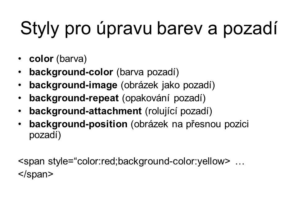 Styly pro úpravu barev a pozadí color (barva) background-color (barva pozadí) background-image (obrázek jako pozadí) background-repeat (opakování poza