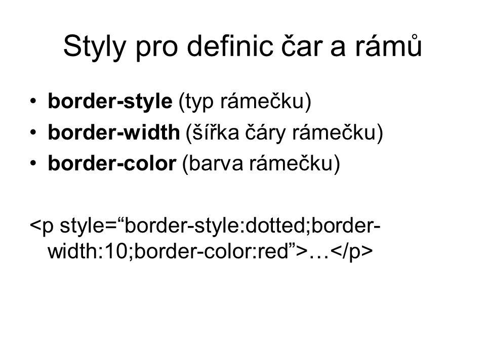 Styly pro definic čar a rámů border-style (typ rámečku) border-width (šířka čáry rámečku) border-color (barva rámečku) …