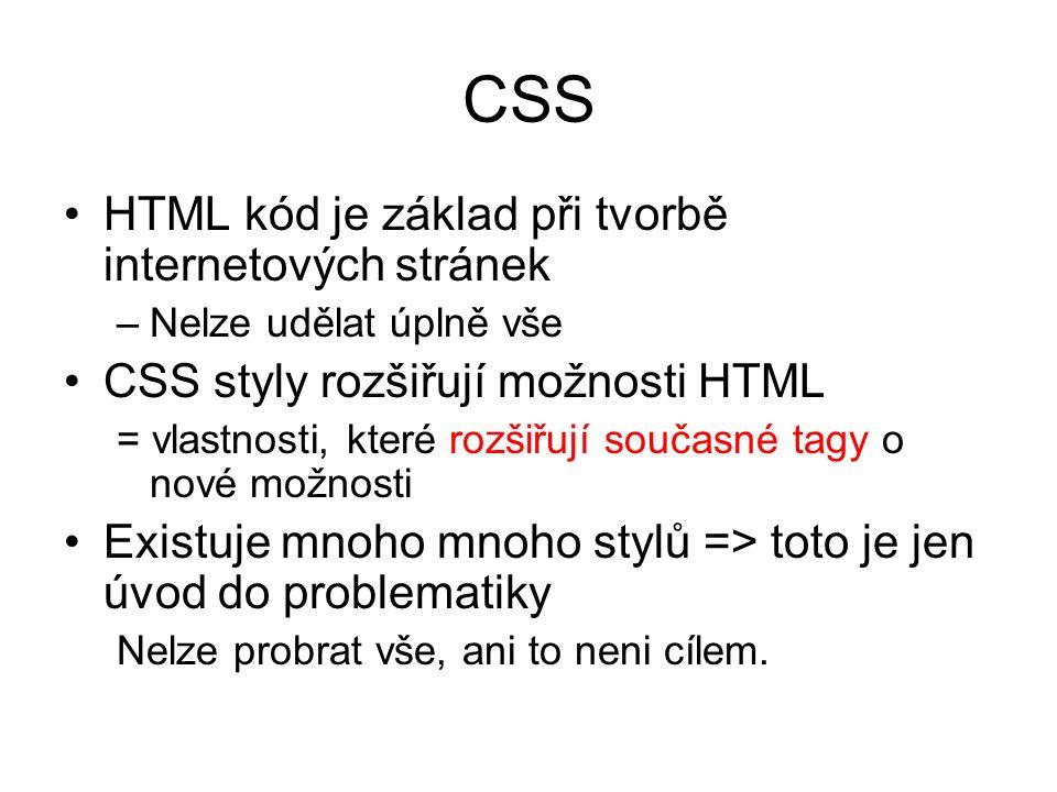 CSS HTML kód je základ při tvorbě internetových stránek –Nelze udělat úplně vše CSS styly rozšiřují možnosti HTML = vlastnosti, které rozšiřují součas