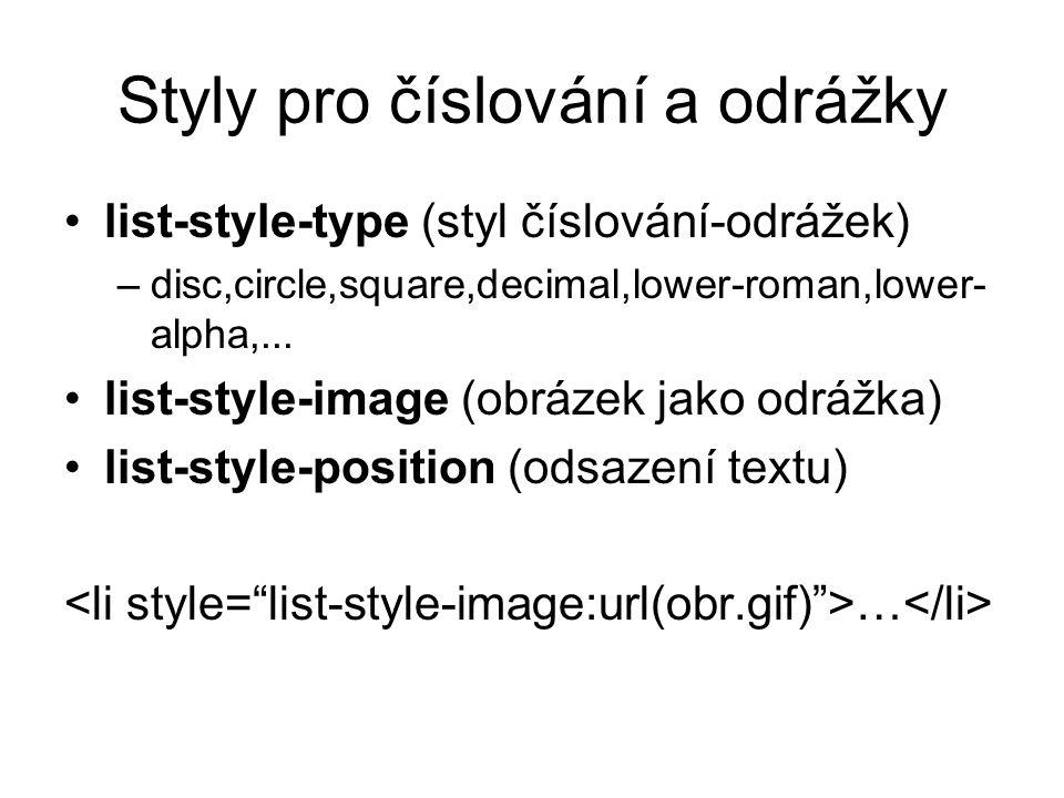 Styly pro číslování a odrážky list-style-type (styl číslování-odrážek) –disc,circle,square,decimal,lower-roman,lower- alpha,... list-style-image (obrá