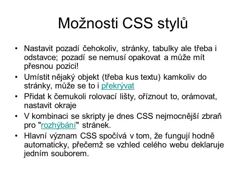 Možnosti CSS stylů Nastavit pozadí čehokoliv, stránky, tabulky ale třeba i odstavce; pozadí se nemusí opakovat a může mít přesnou pozici! Umístit něja