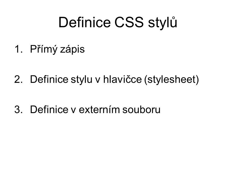 Definice CSS stylů 1.Přímý zápis 2.Definice stylu v hlavičce (stylesheet) 3.Definice v externím souboru