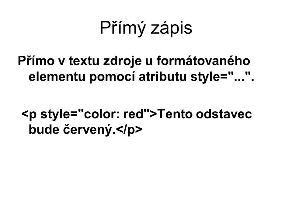 Přímý zápis Přímo v textu zdroje u formátovaného elementu pomocí atributu style=