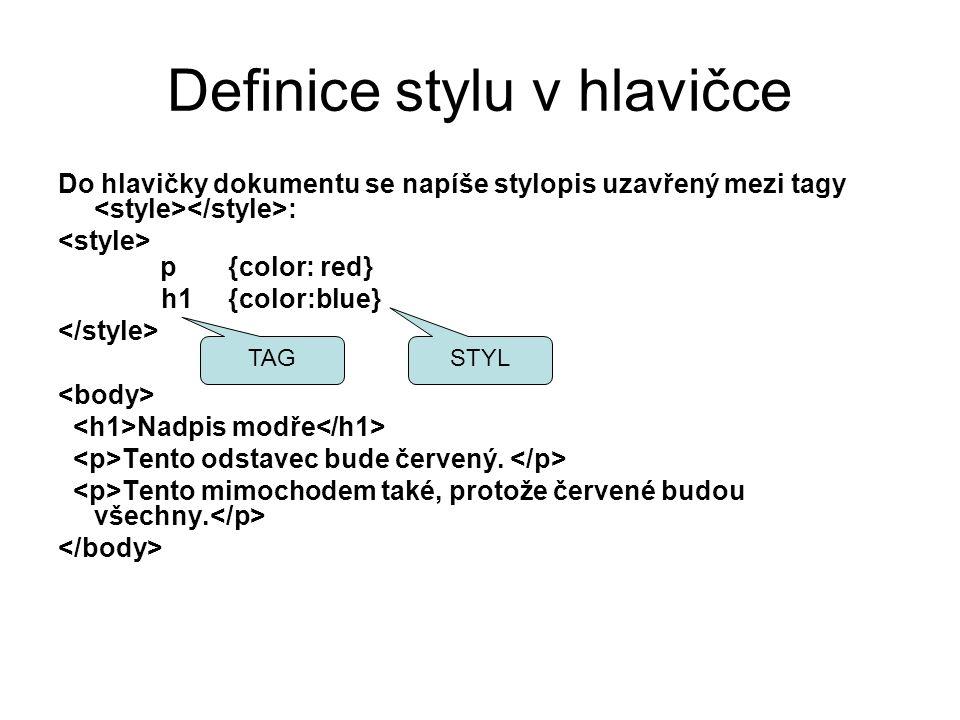 Definice stylu v hlavičce Do hlavičky dokumentu se napíše stylopis uzavřený mezi tagy : p {color: red} h1 {color:blue} Nadpis modře Tento odstavec bud