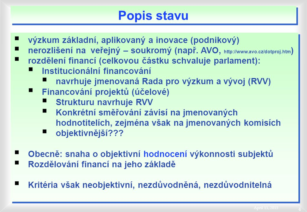 April 11, 2015 4  výzkum základní, aplikovaný a inovace (podnikový)  nerozlišení na veřejný – soukromý (např. AVO, http://www.avo.cz/dotproj.htm ) 