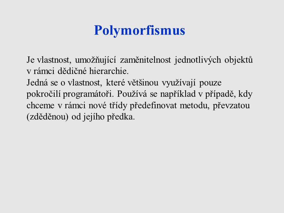 Polymorfismus Je vlastnost, umožňující zaměnitelnost jednotlivých objektů v rámci dědičné hierarchie.