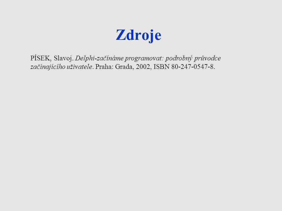 Zdroje PÍSEK, Slavoj. Delphi-začínáme programovat: podrobný průvodce začínajícího uživatele.