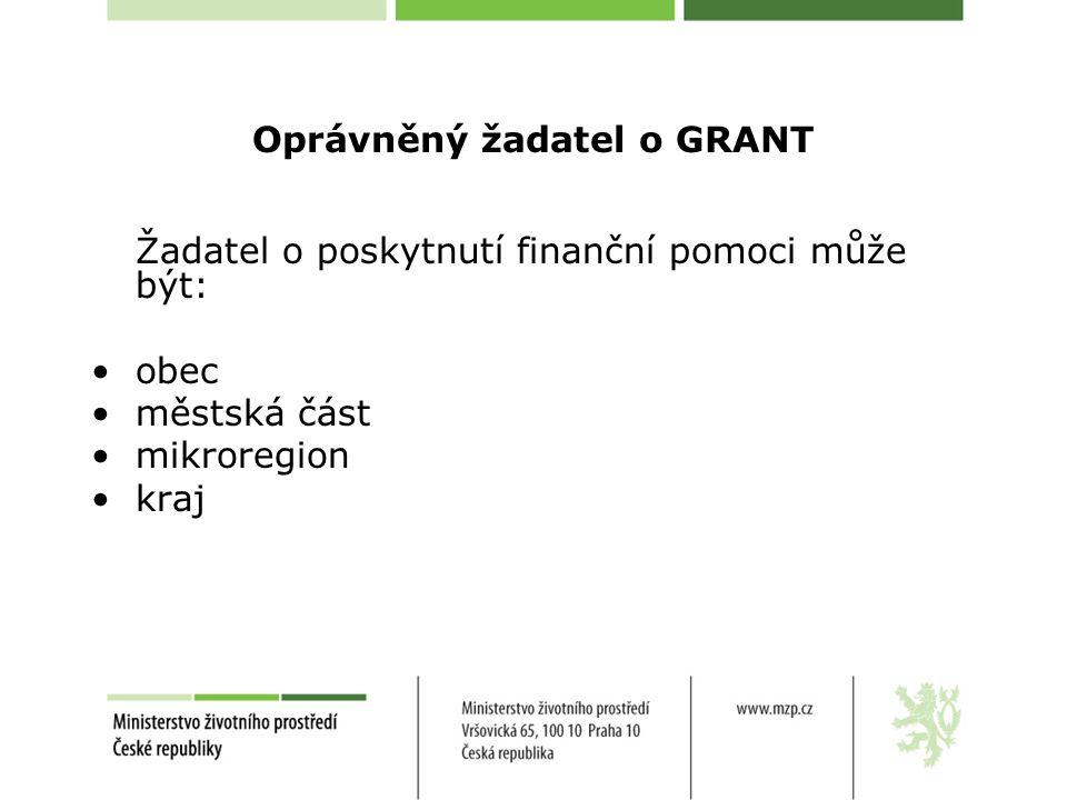 Oprávněný žadatel o GRANT Žadatel o poskytnutí finanční pomoci může být: obec městská část mikroregion kraj