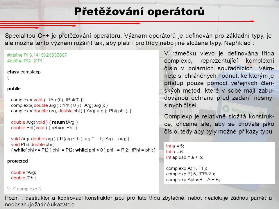 Přetěžování operátorů Specialitou C++ je přetěžování operátorů. Význam operátorů je definován pro základní typy, je ale možné tento význam rozšířit ta
