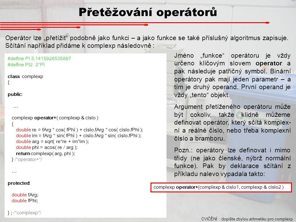 """Přetěžování operátorů Operátor lze """"přetížit"""" podobně jako funkci – a jako funkce se také příslušný algoritmus zapisuje. Sčítání například přidáme k c"""