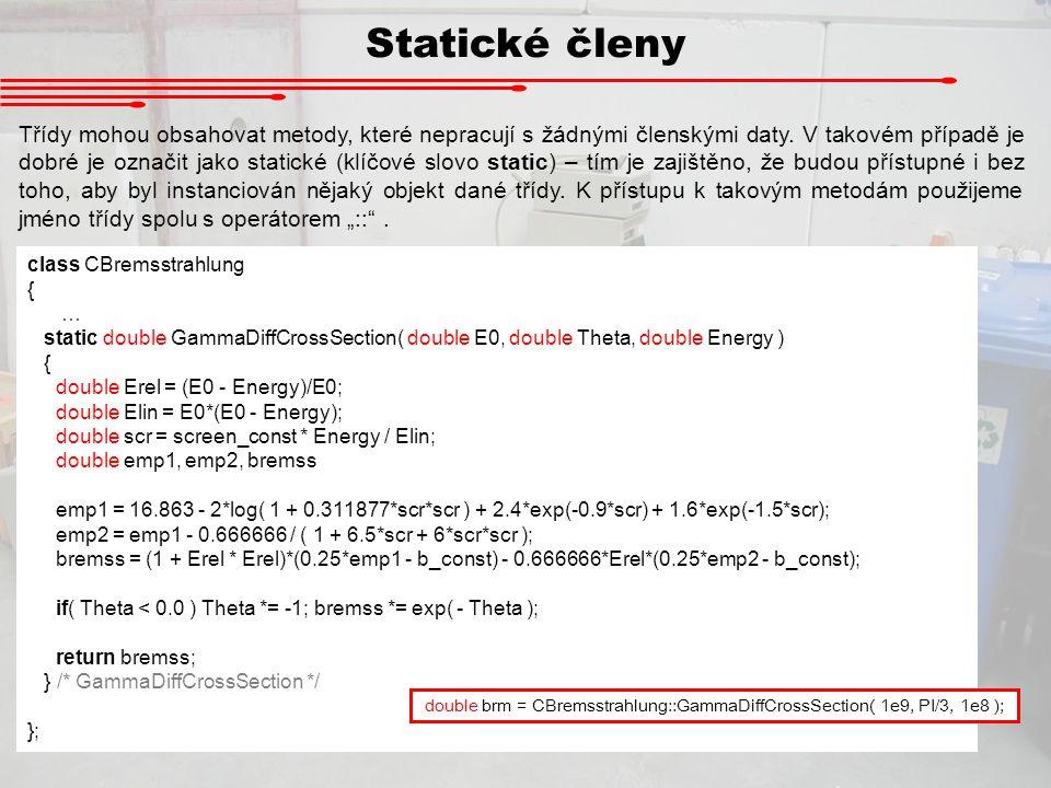 Statické členy Třídy mohou obsahovat metody, které nepracují s žádnými členskými daty. V takovém případě je dobré je označit jako statické (klíčové sl