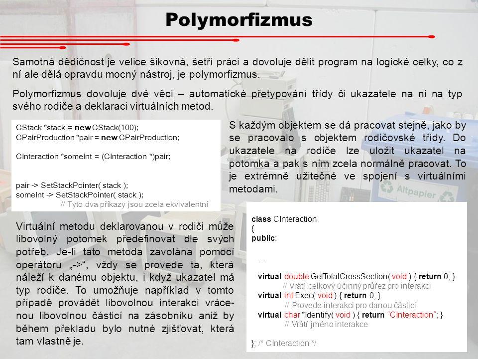Polymorfizmus Samotná dědičnost je velice šikovná, šetří práci a dovoluje dělit program na logické celky, co z ní ale dělá opravdu mocný nástroj, je p