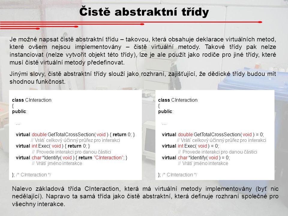 Čistě abstraktní třídy Je možné napsat čistě abstraktní třídu – takovou, která obsahuje deklarace virtuálních metod, které ovšem nejsou implementovány